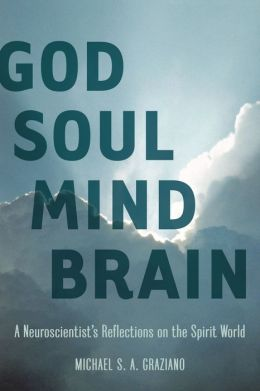 God Soul Mind Brain: A Neuroscientist's Reflections on the Spirit World