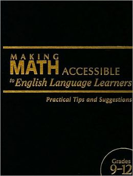 Making Math Accessible to English Language Learners: Practical Tips and Suggestions, Grades 9-12