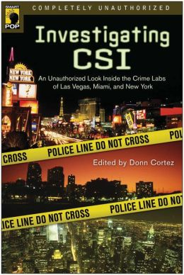 Investigating CSI: Inside the Crime Labs of Las Vegas, Miami and New York