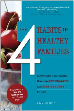 The 4 Habits of Healthy Families: Everything Your Family Needs to Get Healthy and Stay Healthy for Life / Featuring the Yes, No, Maybe So Food Choice
