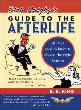 Dirk Quigby's Guide to the Afterlife: All You Need to Know to Choose the Right Heaven Plus a Five-Star Rating System for Music, Food, Drink, and Accommodations