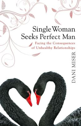 Single Woman Seeks Perfect Man: Experiencing the Consequences of Unhealthy Relationships