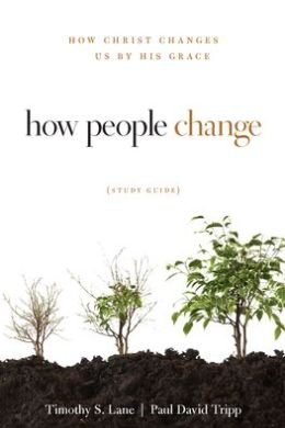 How People Change Study Guide: How Christ Changes Us by His Grace