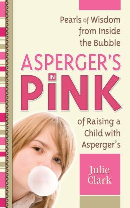 Asperger's in Pink: A Mother and Daughter Guidebook for Raising (or Being!) a Girl with Asperger's Syndrome