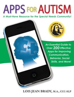 Apps for Autism: An Essential Guide to Over 200 Effective Apps for Improving Communication, Behavior, Social Skills, and More!
