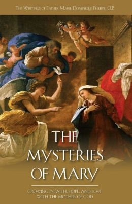 The Mysteries of Mary : Growing in Faith, Hope, and Love With the Mother of God