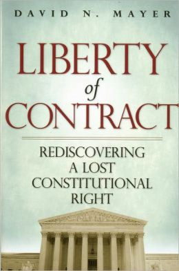 Liberty of Contract: Rediscovering a Lost Constitutional Right