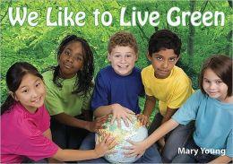 We Like to Live Green