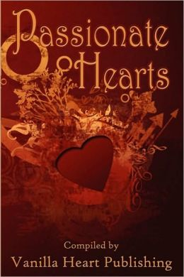 Passionate Hearts: An Anthology of Love, Passion, and Romance