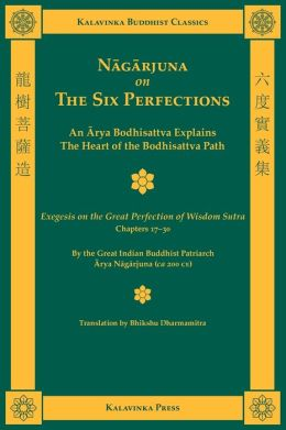 Nagarjuna on the Six Perfections: An Arya Bodhisattva Explains the Heart of the Bodhisattva Path