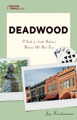 Deadwood: A Guide to South Dakota's Historic Old West Town