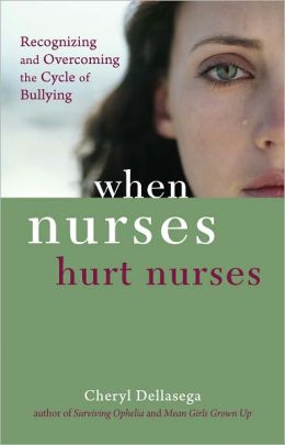 When Nurses Hurt Nurses: Recognizing and Overcoming the Cycle of Bullying