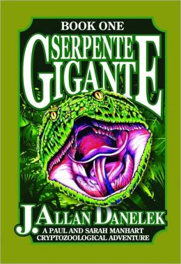 Serpente Gigante: A Paul and Sarah Manhart Cryptozoological Adventure