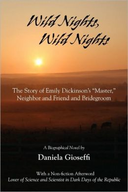 Wild Nights! Wild Nights! the Story of Emily Dickinson's Master, Neighbor and Friend and Bridegroom