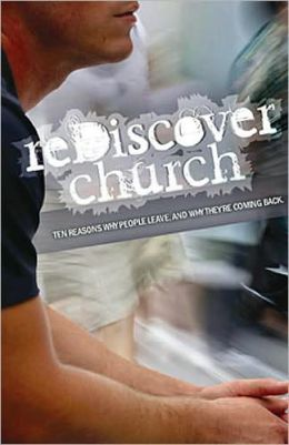 Rediscover Church: Ten Reasons Why People Leave and Why They're Coming Back