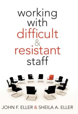 Working with Difficult and Resistant Staff