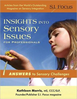 Insights into Sensory Issues for Professionals: Outstanding Articles from the Pages of S.I. Focus Magazine