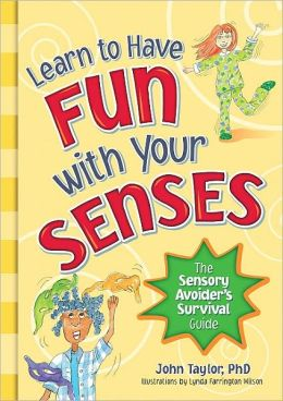 Learn to Have Fun with Your Senses!: The Sensory Avoider's Survival Guide