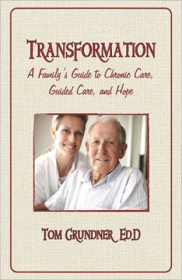 TRANSFORMATION: A Family's Guide to Chronic Care, Guided Care, and Hope
