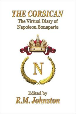 THE CORSICAN: The Virtual Diary of Napoleon Bonaparte