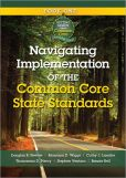 Book Cover Image. Title: Navigating Implementation of the Common Core State Standards:  Getting Ready for the Common Core Handbook Series, Author: Douglas B. Reeves