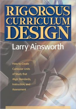 Rigorous Curriculum Design: How to Create Curricular Units of Study that Align Standards, Instruction, and Assessment