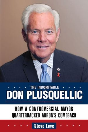 The Indomitable Don Plusquellic: How a Controversial Mayor Quarterbacked Akron's Comeback