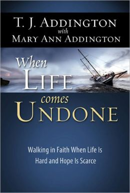 When Life Comes Undone: Walking in Faith When Life Is Hard and Hope Is Scarce