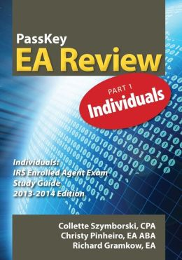 PassKey EA Review, Part 1: Individuals IRS Enrolled Agent Exam Study Guide 2013-2014 Edition