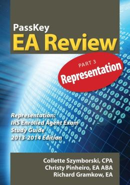 PassKey EA Review Part 3: Representation: IRS Enrolled Agent Exam Study Guide 2013-2014 Edition