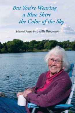 But You're Wearing a Blue Shirt the Color of the Sky: Selected Poems of Lucille Broderson