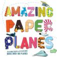 Book Cover Image. Title: Amazing Paper Planes:  10 Flying Folds in 32 Patterns, Author: Rob Wall