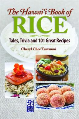 The Hawai`i Book of Rice: Tales, Trivia and 101 Great Recipes