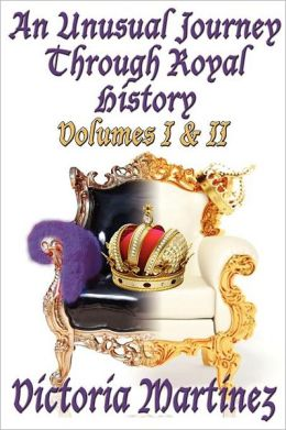 An Unusual Journey Through Royal History Volume I & II