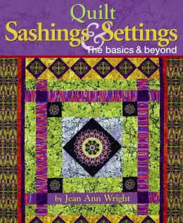 Quilt Sashings & Settings: The Basics & Beyond