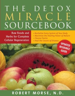 The Detox Miracle Sourcebook: Raw Food and Herbs for Complete Cellular Regeneration