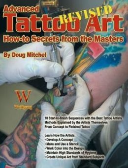 Advanced Tattoo Art- Revised: How-to Secrets from the Masters