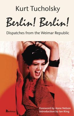 Berlin! Berlin! Dispatches from the Weimar Republic (Color Picture Bookstore Edition)