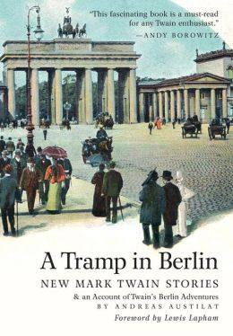 A Tramp in Berlin: New Mark Twain Stories & an Account of his Adventures in the German Capital during the Belle poque of 1891-1892 (color picture hardcover edition)