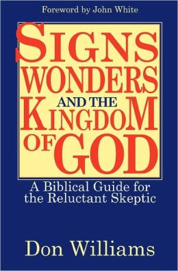 Signs, Wonders, and the Kingdom of God: A Biblical Guide for the Reluctant Skeptic