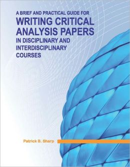 A Brief and Practical Guide for Writing Critical Analysis Papers in Disciplinary and Interdisciplinary Courses