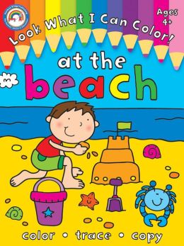 Look What I Can Color!, Ages 4+: At the Beach