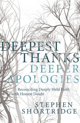 Deepest Thanks, Deeper Apologies: Reconciling Deeply Held Faith with Honest Doubt