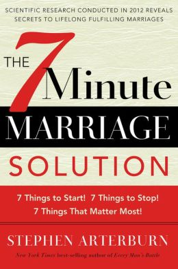 The 7-Minute Marriage Solution: 7 Things to Start! 7 Things to Stop! 7 Minutes That Matter Most!