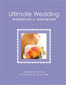 Ultimate Wedding Workbook & Organizer, 4th Edition: From America's Top Wedding Experts