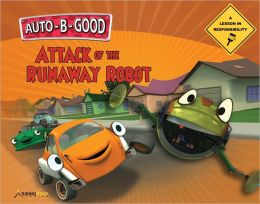 Auto-B-Good - Attack of the Runaway Robot: A Lesson in Responsibility