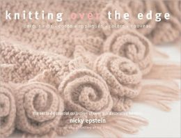 Knitting Over the Edge: Unique Ribs · Cords · Appliques · Colors · Nouveau - The Second Essential Collection of Over 350 Decorative Borders