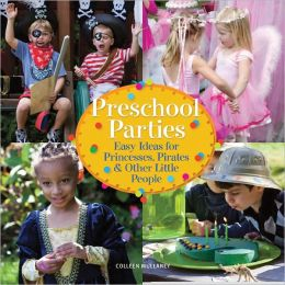 Preschool Parties: Easy Ideas for Princesses, Pirates & Other Little People