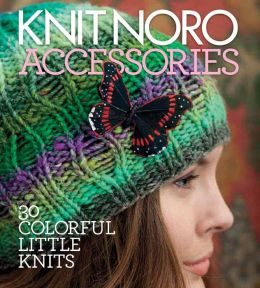 Knit Noro: Accessories: 30 Colorful Little Knits