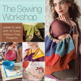 The Sewing Workshop: Learn to Sew with 30+ Easy, Pattern-Free Projects